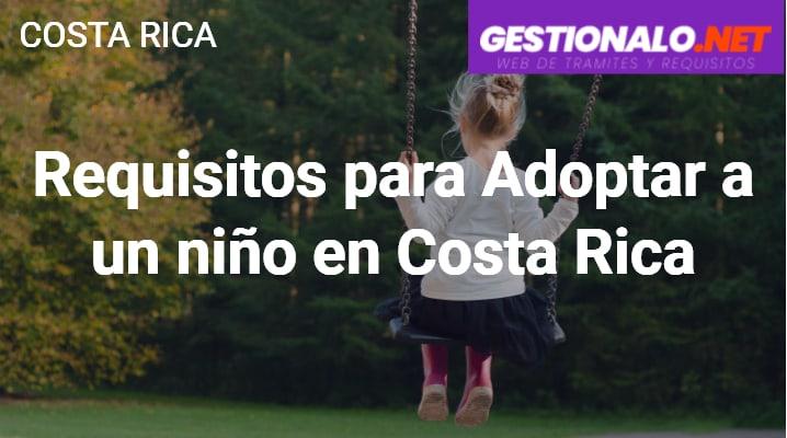 Requisitos para Adoptar a un niño en Costa Rica