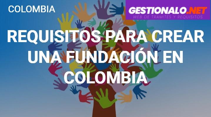 Requisitos para Crear una Fundación en Colombia