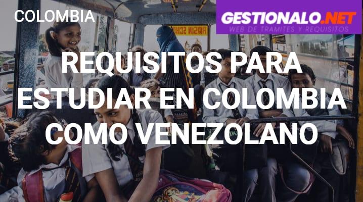 Requisitos para estudiar en Colombia como venezolano