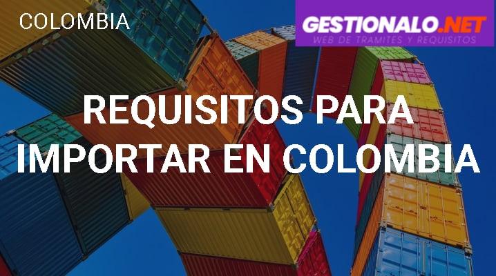 Requisitos para Importar en Colombia