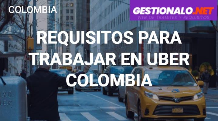 Requisitos para Trabajar en Uber Colombia