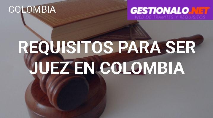 Requisitos para ser Juez en Colombia
