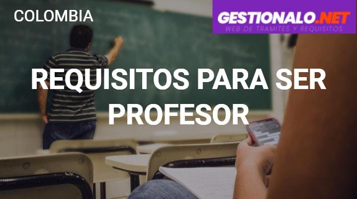 Requisitos para ser Profesor en Colombia