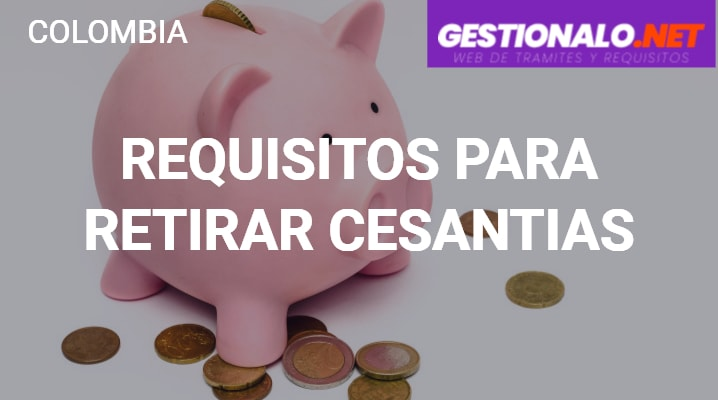 Requisitos para retirar cesantias