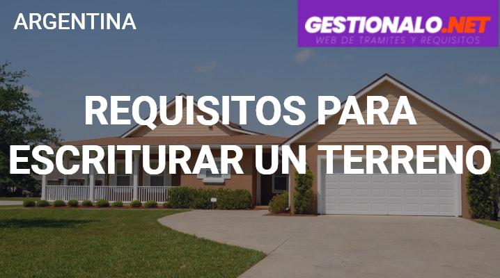 Requisitos para Escriturar un terreno en Argentina