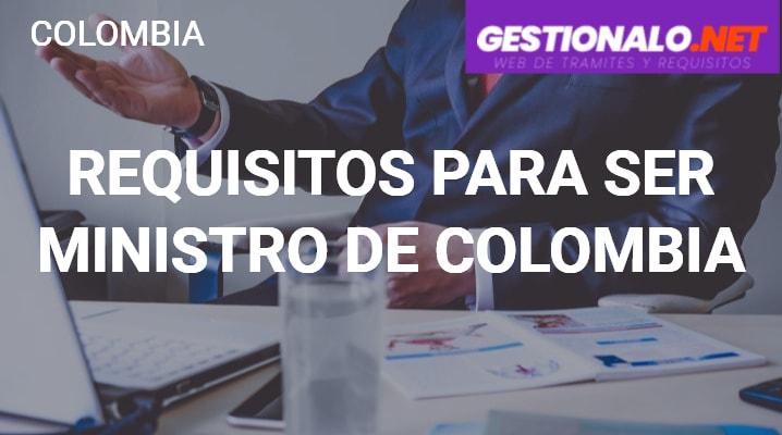 Requisitos para ser Ministro de Colombia