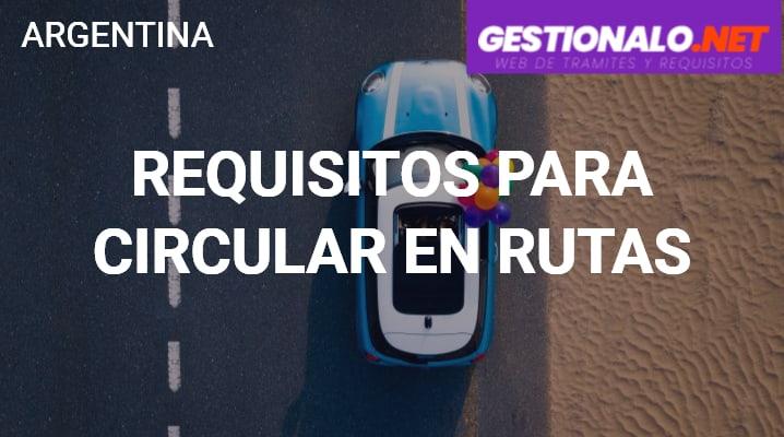 Requisitos para circular en Rutas Argentinas