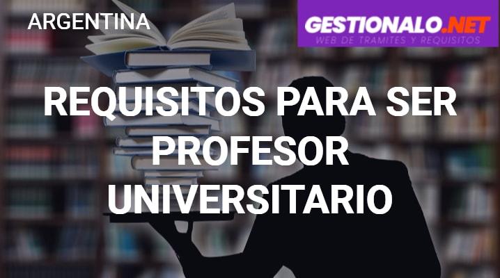 Requisitos para ser Profesor Universitario en Argentina