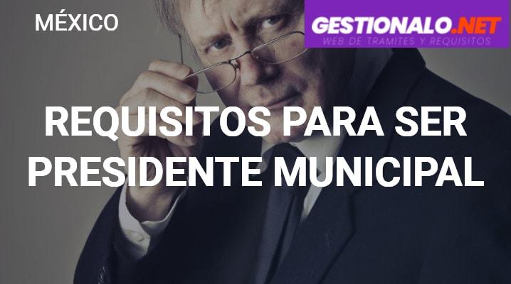 Requisitos para Ser Presidente Municipal