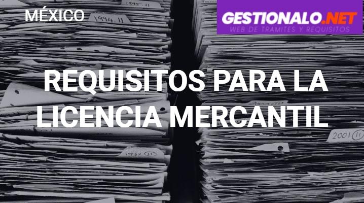 Requisitos para la Licencia Mercantil