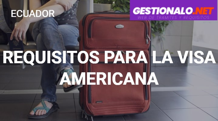 Requisitos para la Visa Americana
