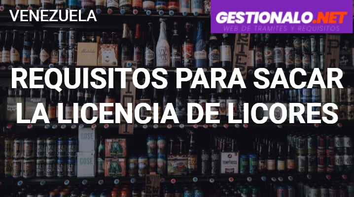 Requisitos para Sacar la Licencia de Licores