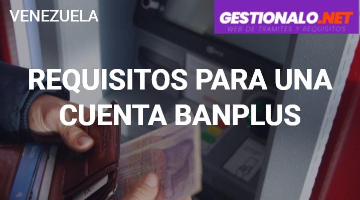 Requisitos para una Cuenta en Banplus