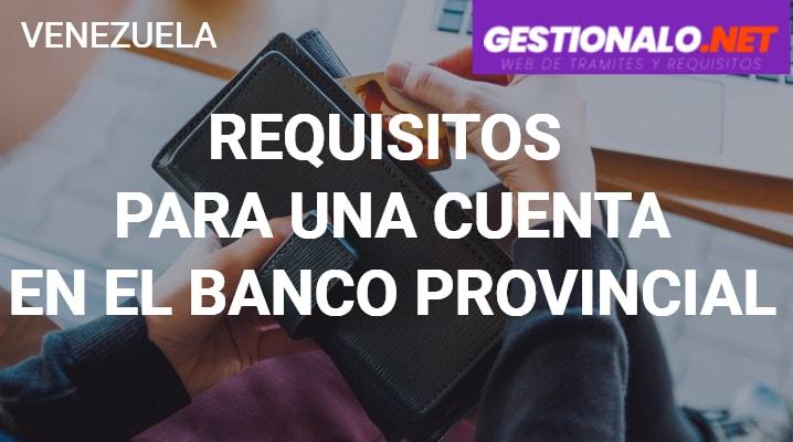 Requisitos para una Cuenta en el Banco Provincial