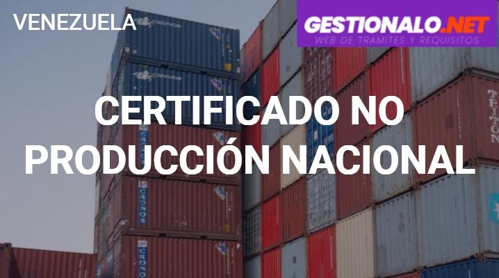 Certificado No Producción Nacional