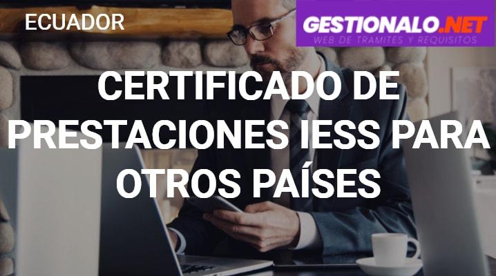 Certificado de Prestaciones IESS para Otros Países