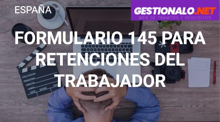 Formulario 145 para Retenciones del Trabajador