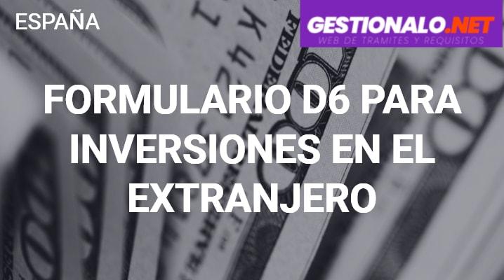 Formulario D6 para Inversiones en el Extranjero