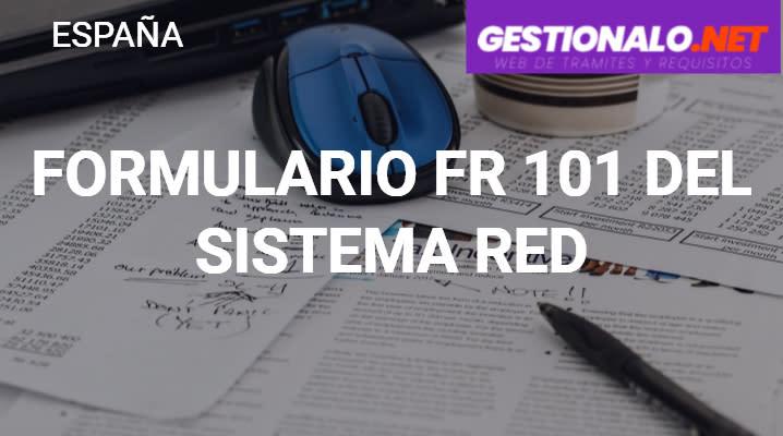 Formulario FR 101 del Sistema RED