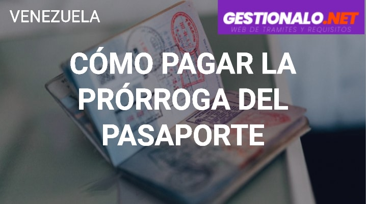 Cómo Pagar la Prórroga del Pasaporte