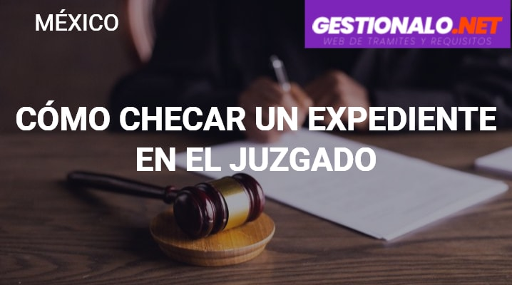 Cómo Checar un Expediente en el Juzgado